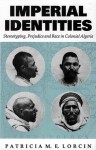 Imperial Identities: Stereotyping, Prejudice and Race in Colonial Algeria - Patricia M.E. Lorcin