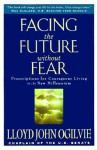 Facing the Future Without Fear: Prescriptions for Courageous Living in the New Millennium - Lloyd John Ogilvie