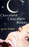 Chocolate Chocolate Moons - Jackie Kingon