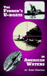 The Fuhrer's U-Boats in American Waters - Gary Gentile