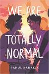 We Are Totally Normal - Rahul Kanakia