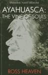 Shamanic Plant Medicine - Ayahuasca: The Vine of Souls - Ross Heaven