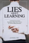 Lies about Learning: Leading Executives Separate Truth from Fiction in This $100 Billion Industry - Larry Israelite