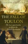 The Fall of Toulon: The Last Opportunity to Defeat the French Revolution (Cassell Military Paperbacks) - Bernard Ireland