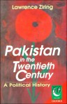 Pakistan in the Twentieth Century, A Political History - Lawrence Ziring