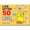 Life After 50: A Survival Guide For Men - Martin Baxendale