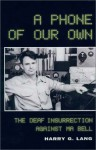 A Phone of Our Own: The Deaf Insurrection Against Ma Bell - Harry G. Lang