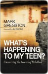 What's Happening to My Teen? - Mark Gregston