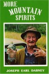 More Mountain Spirits: The Continuing Chronicle of Moonshine Life and Corn Whiskey, Wines, Ciders & Beers in America's Appalachians - Joseph E. Dabney