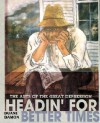 Headin' for Better Times: The Arts of the Great Depression - Duane Damon
