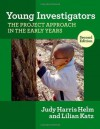Young Investigators: The Project Approach in the Early Years, Second Edition (Early Childhood Education (Teacher's College Pr)) - Judy Harris Helm, Lillian G. Katz