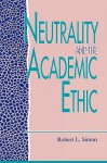 Neutrality And The Academic Ethic - Robert L. Simon