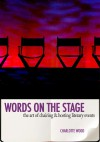 Words on the Stage: The Art of Chairing & Hosting Literary Events - Charlotte Wood