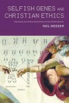 Selfish Genes and Christian Ethics: Theological and Ethical Reflections of Evolutionary Biology - Neil Messer