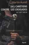 Des chrétiens contre les croisades - Martin Aurell