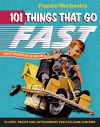 Popular Mechanics 101 Things That Go Fast: Planes, Trains and Automobiles You can Make and Ride - Popular Mechanics Magazine