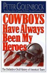 Cowboys Have Always Been My Heroes: The Definitive Oral History Of America's Team - Peter Golenbock