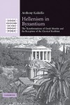 Hellenism in Byzantium: The Transformations of Greek Identity and the Reception of the Classical Tradition - Anthony Kaldellis