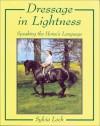 Dressage in Lightness: Speaking the Horse's Language - Sylvia Loch