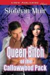 Queen Bitch of the Callowwood Pack - Siobhan Muir