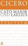 Cato Maior. Laelius: Lateinisch - Deutsch - Cicero, Rainer Nickel, Max Faltner