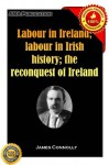 Labour in Ireland; labour in Irish history; the reconquest of Ireland - James Connolly
