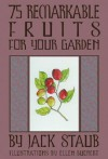 75 Remarkable Fruits For Your Garden - Jack Staub