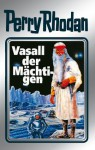 "Perry Rhodan 51: Vasall der Mächtigen (Silberband): 7. Band des Zyklus ""Die Cappins"" (Perry Rhodan-Silberband) (German Edition) - Clark Darlton, H. G. Ewers, Hans Kneifel, William Voltz, Johnny Bruck"