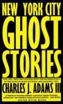 New York City Ghost Stories - Charles J. Adams III, David J. Seibold