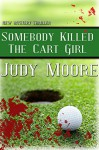 Somebody Killed the Cart Girl - Judy Moore