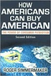 How Americans Can Buy American: The Power of Consumer Patriotism - Roger Simmermaker