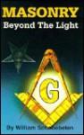 Masonry: Beyond the Light - William Schnoebelen