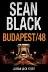 Budapest/48: A Ryan Lock Story - Sean Black