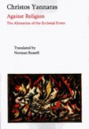 Against Religion: The Alienation of the Ecclesial Event - Christos Yannaras, Norman Russell