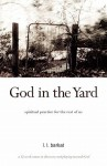 God in the Yard: Spiritual practice for the rest of us - L.L. Barkat