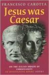 Jesus Was Caesar: On the Julian Origin of Christianity - Francesco Carotta, Ed Young, Joseph Horvath, Tommie Hendricks, Manfred Junghardt, Erika Simon, Fotis Kavoukopoulos