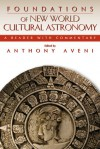 Foundations of New World Cultural Astronomy: A Reader with Commentary - Anthony Aveni