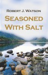 Seasoned with Salt - Robert Watson
