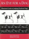 An Eye for a Dog: Illustrated Guide to Judging Purebred Dogs - Robert Cole