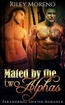 PARANORMAL: MATED BY TWO ALPHAS (Alpha Male MMF Shifter Interracial Romance) (BWWM Interracial Menage Fantasy Short Stories) - Riley Moreno