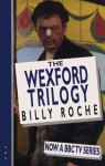 The Wexford Trilogy: A Handful of Stars; Poor Beast in the Rain; Belfry - Billy Roche