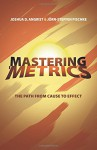 Mastering 'Metrics: The Path from Cause to Effect - Joshua D. Angrist, Jörn-Steffen Pischke
