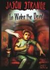 To Wake the Dead - Jason Strange, Serg Soleiman