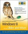 Windows 8 for the Older and Wiser: Get Up and Running on Your Computer - Adrian Arnold, Richard Millett