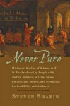 Never Pure: Historical Studies of Science as if It Was Produced by People with Bodies, Situated in Time, Space, Culture, and Society, and Struggling for Credibility and Authority - Steven Shapin