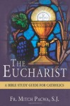 The Eucharist: A Bible Study Guide for Catholics - Mitch Pacwa