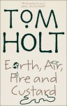 Earth, Air, Fire and Custard - Tom Holt