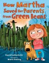 How Martha Saved Her Parents From Green Beans - David LaRochelle, Mark Fearing