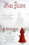 Make Believe - J.A. Belfield, Jennifer M. Eaton, J. Keller Ford, Terri Rochenski, Lynda R. Young, Kelly Said