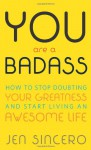 You Are a Badass: How to Stop Doubting Your Greatness and Start Living an Awesome Life (Audio) - Jen Sincero